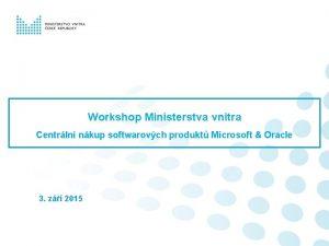 Workshop Ministerstva vnitra Centrln nkup softwarovch produkt Microsoft
