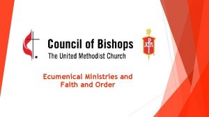 Ecumenical Ministries and Faith and Order Overview of