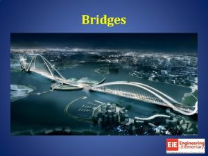 Bridges Suspension Bridges A suspension bridge is a