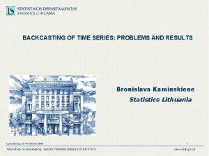 BACKCASTING OF TIME SERIES PROBLEMS AND RESULTS Bronislava
