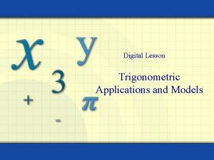 Digital Lesson Trigonometric Applications and Models Trigonometric Functions