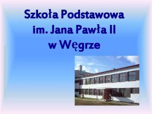 Szkoa Podstawowa im Jana Pawa II w Wgrze