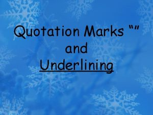 Quotation Marks and Underlining Quotation marks are another