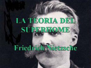LA TEORIA DEL SUPERHOME Friedrich Nietzsche Nietzsche fa
