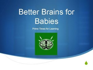 Better Brains for Babies Prime Times for Learning