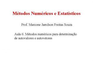 Mtodos Numricos e Estatsticos Prof Marcone Jamilson Freitas