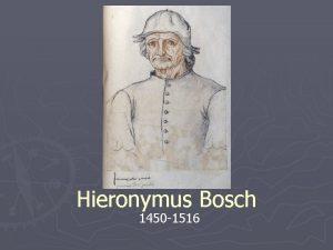 Hieronymus Bosch 1450 1516 Basic InformationBiography Born estimated