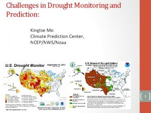 Challenges in Drought Monitoring and Prediction Kingtse Mo