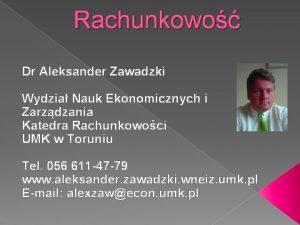Rachunkowo Dr Aleksander Zawadzki Wydzia Nauk Ekonomicznych i