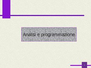 Analisi e programmazione 1 Analisi e programmazione 1