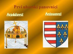 Prv uhorsk panovnci Arpdovci Anjouovci Arpdovci prv uhorsk
