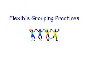 Flexible Grouping Practices Grouping and the Gifted Student