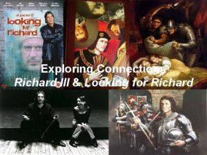 Exploring Connections Richard III Looking for Richard MOD