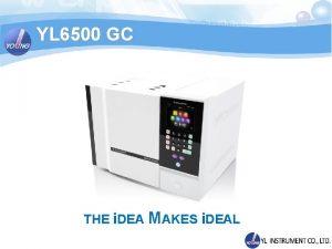 YL 6500 GC THE i DEA MAKES i