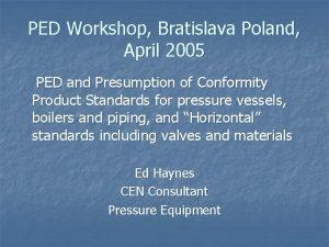 PED Workshop Bratislava Poland April 2005 PED and