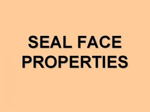 SEAL FACE PROPERTIES FOR A SEAL TO WORK