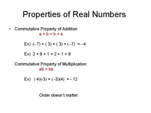 Properties of Real Numbers Commutative Property of Addition