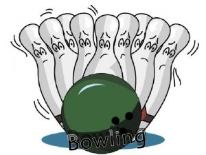 g n i l Bow Objective of Bowling