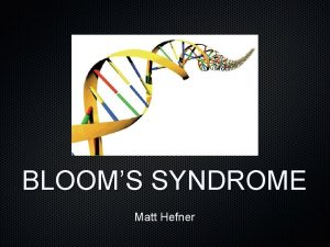 BLOOMS SYNDROME Matt Hefner Blooms Syndrome is a