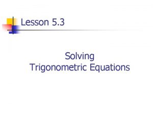 Lesson 5 3 Solving Trigonometric Equations Solving Trigonometric