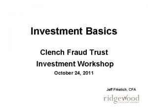 Investment Basics Clench Fraud Trust Investment Workshop October