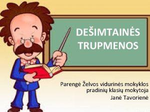 DEIMTAINS TRUPMENOS Pareng elvos vidurins mokyklos pradini klasi