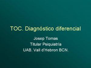 TOC Diagnstico diferencial Josep Tomas Titular Psiquiatra UAB