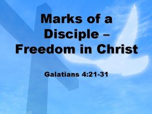 Marks of a Disciple Freedom in Christ Galatians