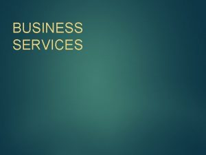 BUSINESS SERVICES BUSINESS SERVICES COLLECT PROCESS and DEPOSIT