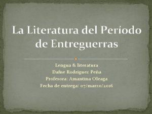 La Literatura del Perodo de Entreguerras Lengua literatura