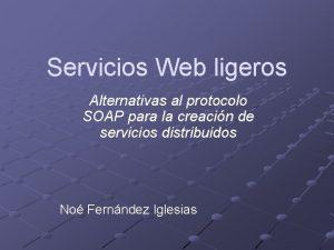 Servicios Web ligeros Alternativas al protocolo SOAP para
