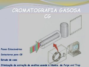 CROMATOGRAFIA GASOSA CG Fases Estacionrias Detectores para CG