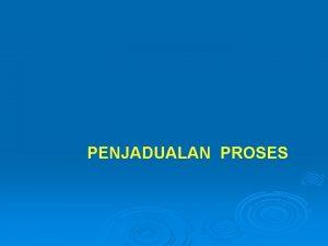 PENJADUALAN PROSES Konsed Dasar Penjadualan Proses Tujuan dari