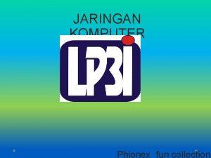 JARINGAN KOMPUTER Phionexfun collection Biodata Nama Alamat Email