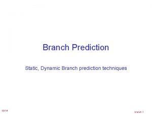 Branch Prediction Static Dynamic Branch prediction techniques 1014
