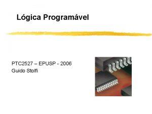 Lgica Programvel PTC 2527 EPUSP 2006 Guido Stolfi