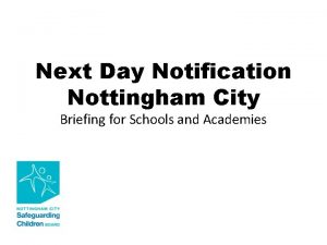 Next Day Notification Nottingham City Briefing for Schools