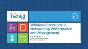 Windows Server 2012 Networking Performance and Management Prabu