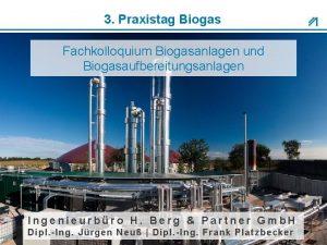 3 Praxistag Biogas Fachkolloquium Biogasanlagen und Biogasaufbereitungsanlagen Ingenieurbro