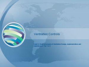 Ventilation Controls Level 4 Basic principals of Ventilation