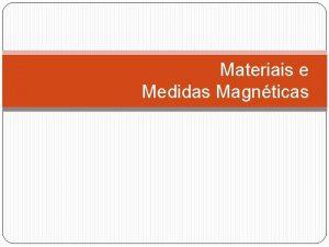 Materiais e Medidas Magnticas Classificao dos Materiais Magnticos