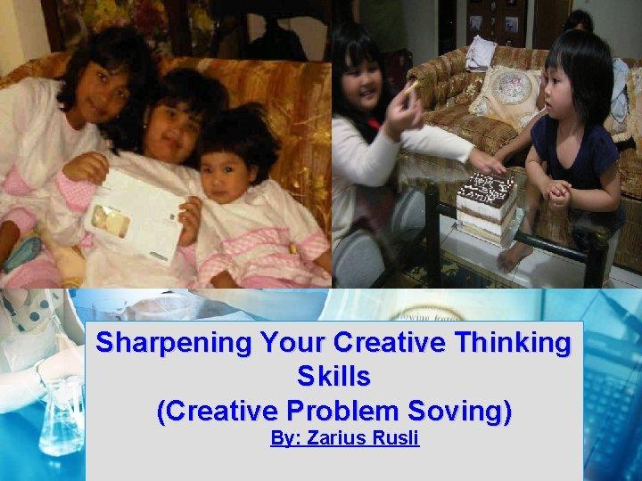 Sharpening Your Creative Thinking Skills Creative Problem Soving