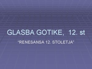 GLASBA GOTIKE 12 st RENESANSA 12 STOLETJA Glasba
