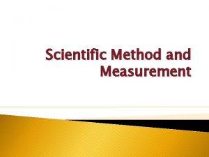 Scientific Method and Measurement 1 1 Scientific Method