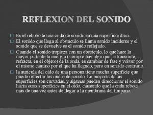 REFLEXION DEL SONIDO Es el rebote de una
