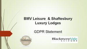 BMV Leisure Shaftesbury Luxury Lodges GDPR Statement BMV