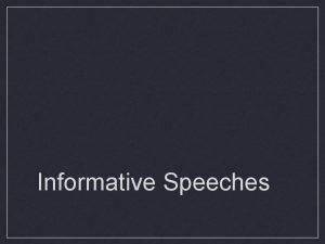 Informative Speeches What is an informative speech Speech