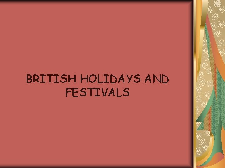 BRITISH HOLIDAYS AND FESTIVALS Holidays and Customs and