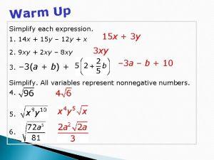 Warm Up Simplify each expression 1 14 x