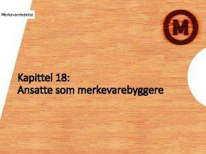 Kapittel 18 Ansatte som merkevarebyggere Produkter og tjenester